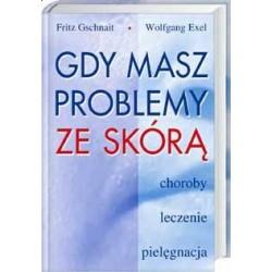 Gdy masz problemy ze skórą - Fritz Gschnait, Wolfgang Exel