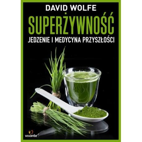 Superżywność. Jedzenie i medycyna przyszłości - David Wolfe