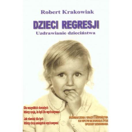 Dzieci regresji. Uzdrawianie dzieciństwa - Robert Krakowiak