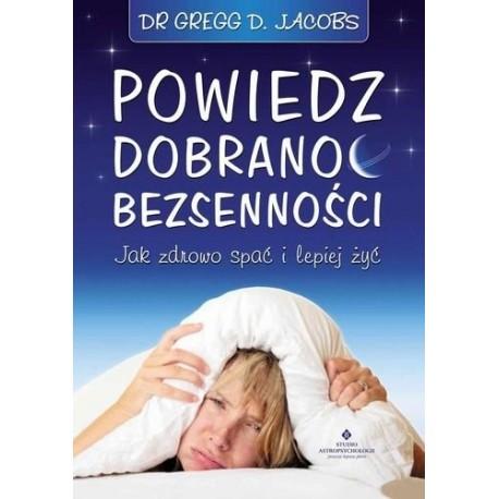 Powiedz dobranoc bezsenności. Jak zdrowo spać i lepiej żyć - Gregg D. Jacobs