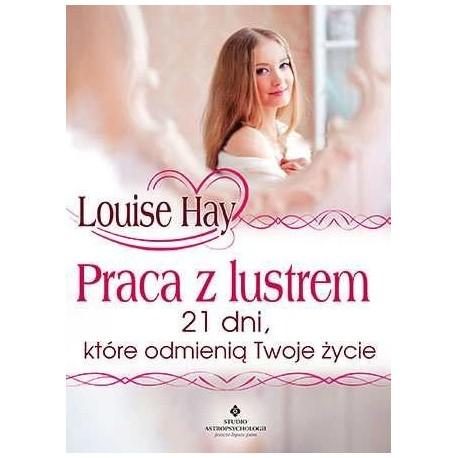 Praca z lustrem. 21 dni, które odmienią Twoje życie - Louise Hay