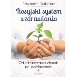 Rosyjski system uzdrawiania. Od eliminowania chorób po odmładzanie - Mirsakarim Norbekov
