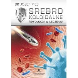 Srebro koloidalne - rewolucja w leczeniu - Josef Pies