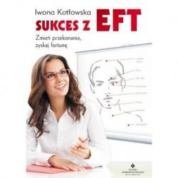 Sukces z EFT. Zmień przekonania, zyskaj fortunę - Iwona Kotłowska