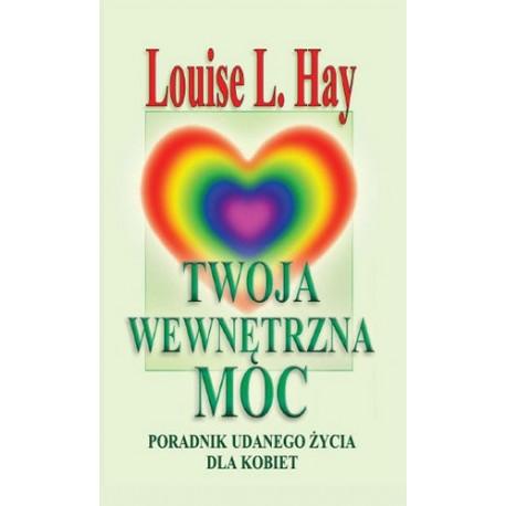 Twoja wewnętrzna moc. Poradnik udanego życia dla kobiet - Louise L. Hay