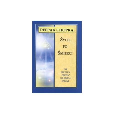 Życie po śmierci. Jak bez lęku przejść na drugą stronę - Deepak Chopra