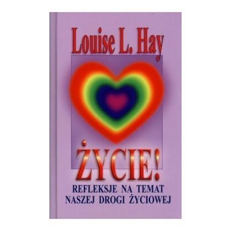 ŻYCIE! Refleksje na temat drogi życiowej - Louise L. Hay
