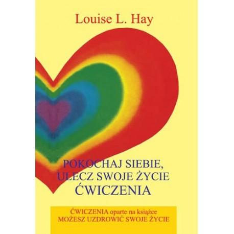 Pokochaj siebie, ulecz swoje życie ĆWICZENIA - Louise L. Hay