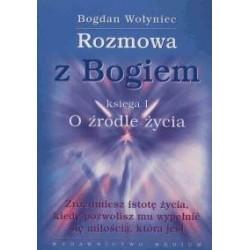 Rozmowa z Bogiem. Księga I. O źródle życia - Bogdan Wołyniec