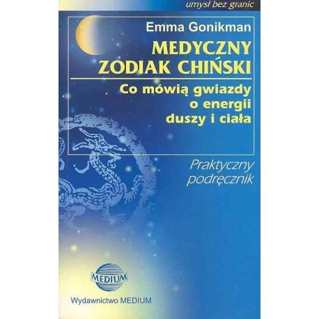 Medyczny zodiak chiński. Co mówią gwiazdy o energii duszy i ciała - Emma Gonikman
