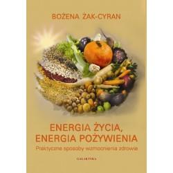 ENERGIA ŻYCIA, ENERGIA POŻYWIENIA - Bożena Żak-Cyran