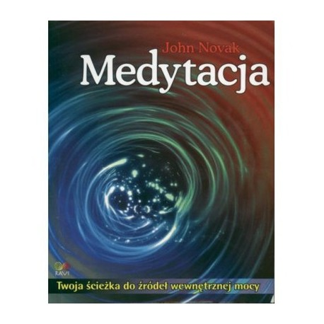 Medytacja. Twoja ścieżka do źródeł wewnętrznej mocy - John Novak