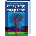 Przejmij energię swojego drzewa - Brigitte Bulard-Cordeau