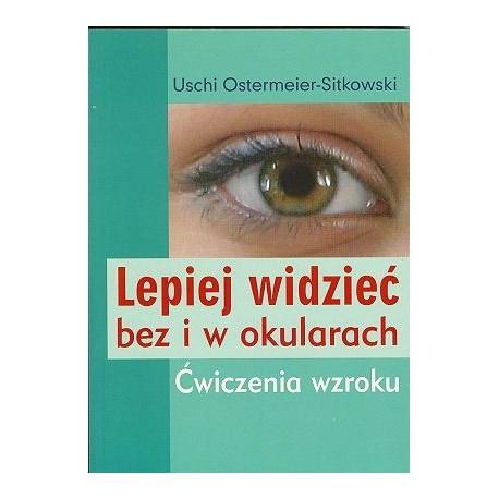 Lepiej widzieć bez i w okularach. Ćwiczenia wzroku - Uschi Ostermeier-Sitkowski