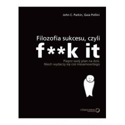 Filozofia sukcesu, czyli F**k it - John C. Parkin, Gaia Pollini
