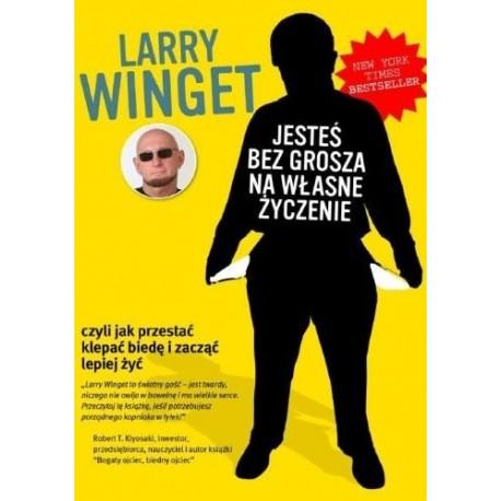Jesteś bez grosza na własne życzenie! Czyli jak przestać klepać biedę i zacząć lepiej żyć - Larry Winget
