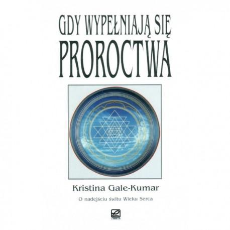 Gdy wypełniają się proroctwa - Kristina Gale-Kumar