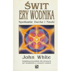 Świt Ery Wodnika. Spotkanie Ducha i Nauki - John White